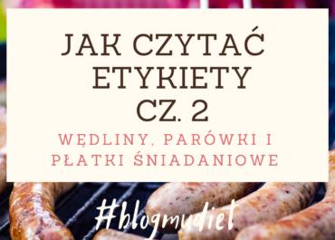 Jak czytać etykiety? cz. 2 - wędliny, parówki bez konserwantów i płatki śniadaniowe.
