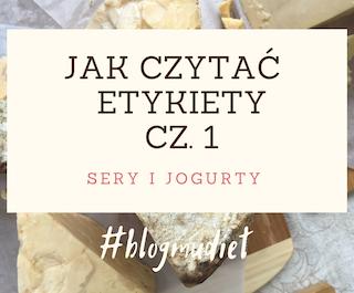 Jak czytać etykiety? cz. 1 - sery i jogurty.