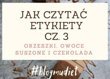 Jak czytać etykiety? cz. 3 - orzeszki, owoce suszone, czekolady.